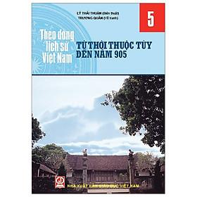 Theo Dòng Lịch Sử Việt Nam - Tập 5: Từ Thời Thuộc Tùy Đến Năm 905