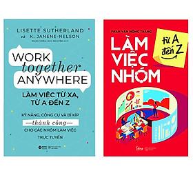 Combo Sách Rèn Luyện Kỹ Năng Làm Việc Nhóm : Work Together Anywhere – Làm Việc Từ Xa, Từ A Đến Z + Làm Việc Nhóm Từ A Đến Z