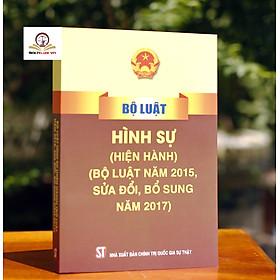 Bộ Luật Hình Sự Hiện Hành (Bộ Luật Năm 2015, Sửa Đổi, Bổ Sung Năm 2017)
