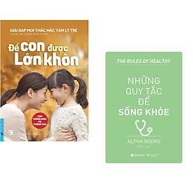Combo 2 cuốn sách: Để Con Được Lớn Khôn + Những Quy Tắc Để Sống Khỏe