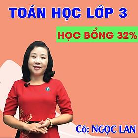 Khóa học TOÁN HỌC LỚP 3 - Cô Ngọc Lan - 03 tháng