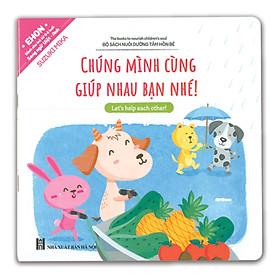 Ehon Song ngữ Anh Việt - Nuôi Dưỡng Tâm Hồn Bé - Chúng Mình Cùng Giúp Nhau Bạn Nhé