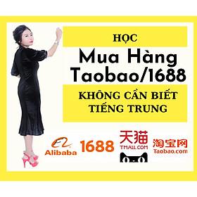 Khóa Học Mua Hàng Taobao/1688 -  Không Cần Biết Tiếng Trung