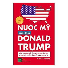 Cuốn Sách Cực Thú Vị Này Sẽ Cho Bạn Biết Những Khía Cạnh Sống Còn Của Nước Mỹ Đang Được Chính Quyền Trumph Cải Cách Ra Sao?: Nước Mỹ Dưới Thời Donald Trump