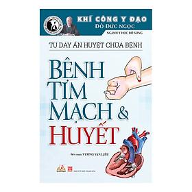 Tự Day Ấn Huyệt Chữa Bệnh - Bệnh Tim Mạch & Huyết