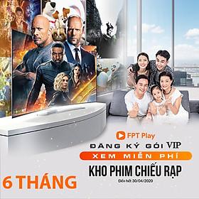 [E-Voucher] Gói VIP 6 tháng FPT Play Xem tất cả các kênh Truyền Hình Và Phim Quốc Tế - HBO, Serie A, FA Cup, Edumall, Gameloft