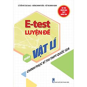 E - Test Luyện Đề Chinh Phục Kì Thi THPT Quốc Gia Môn Vật Lí