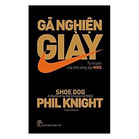 Sách Kinh Tế: Gã Nghiện Giày - Tự Truyện Của Nhà Sáng Lập NIKE (Tái Bản 2019) - (Cuốn Sách Truyền Cảm Hứng / Câu Chuyện Xây Dựng Thương Hiệu) - Tặng Kèm Postcard Greenlife