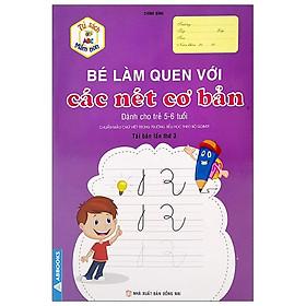 Tủ Sách Mầm Non - Bé Làm Quen Với Các Nét Cơ Bản (Dành Cho Trẻ 5-6 Tuổi)