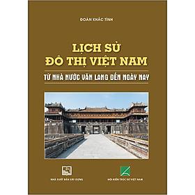 Lịch Sử Đô Thị Việt Nam Từ Nhà Nước Văn Lang Đến Nay