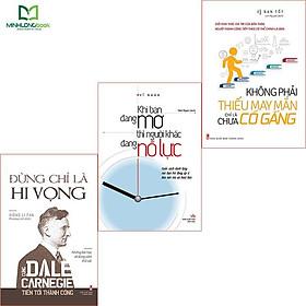 Sách: Combo Đừng Chờ Đợi May Mắn, Nỗ Lực Để Thành Công: không phải thiếu may mắn, chỉ là chưa cố gắng +khi bạn dang mơ thì người khác đang nỗ lực + đừng chỉ là hy vọng