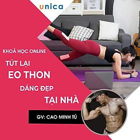 Khóa học PHONG CÁCH SỐNG- Tút lại eo thon dáng đẹp tại nhà UNICA.VN