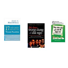 Combo 3 cuốn sách: 17 Tố Chất Thiết Yếu Của TEAM PLAYER + Để Được Trọng Dụng & Đãi Ngộ + Việc Hôm Nay (Cứ) Chớ Để Ngày Mai