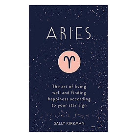 Aries: The Art of Living Well and Finding Happiness According to Your Star Sign