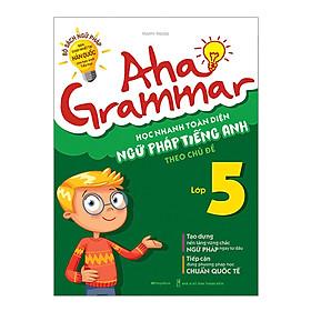 Aha Grammar Học Nhanh Toàn Diện Ngữ Pháp Tiếng Anh Lớp 5 Theo Chủ Đề