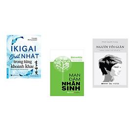 Combo 3 cuốn sách: Ikigai  - Chất Nhật trong từng khoảnh khắc + Mạn đàm nhân sinh + Người tối giản