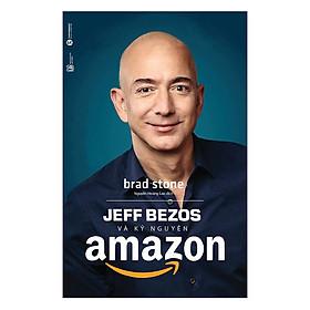 Jeff Bezos Và Kỷ Nguyên Amazon (Tái Bản)