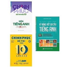 Combo Sách Luyện Thi Vào 10 Chuyên Anh: Tự Học Đột Phá - Kĩ Năng Viết Lại Câu Tiếng Anh + Chinh Phục Đề Thi Vào 10 Chuyên - Khối Chuyên Anh + Chinh Phục Đề Thi Vào 10 Môn Anh