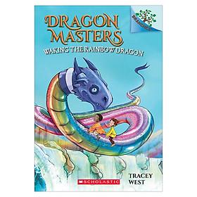 Dragon Masters Book 10: Waking The Rainbow Dragon