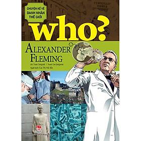 Who? Chuyện Kể Về Danh Nhân Thế Giới - Alexander Fleming