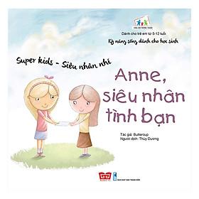 Kỹ Năng Sống Dành Cho Học Sinh - Super Kids - Siêu Nhân Nhí - Anne, Siêu Nhân Tình Bạn
