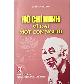 Sách Hồ Chí Minh Vĩ Đại Một Con Người - Tái Bản (Giáo Sư Trần Văn Giàu)