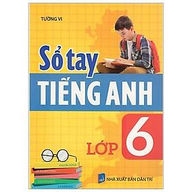 Sổ Tay Tiếng Anh Lớp 6 (Tái Bản 2019)