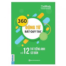 360 Động Từ Bất Quy Tắc Và 12 Thì Tiếng Anh Cơ Bản ( tặng kèm bookmark )