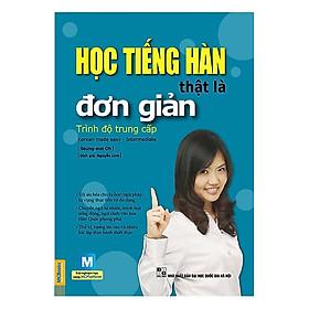 Học Tiếng Hàn Thật Là Đơn Giản - Trình Độ Trung Cấp (Tặng kèm Bookmark PL)