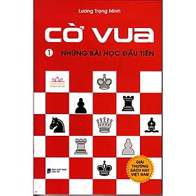 Cờ vua - Những bài học đầu tiên (Tập 1) - Tái Bản 2020