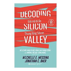 """Giải Mã Bí Ẩn Thung Lũng Silicon - Cuốn sách hé lộ bức màn bí mật đằng sau thành công của những """"Bố già"""" công nghệ; Tặng Sổ Tay Giá Trị (Khổ A6 Dày 200 Trang)"""