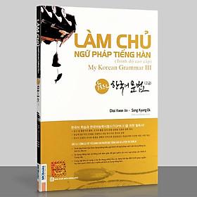 Sách - Làm Chủ Ngữ Pháp Tiếng Hàn Cao Cấp (My Korean Grammar 3)