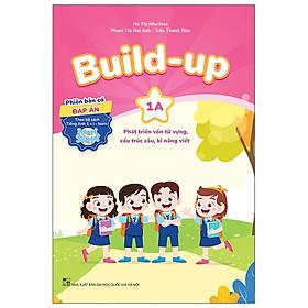 Build Up - 1A - Phát Triển Vốn Từ Vựng, Cấu Trúc Câu, Kĩ Năng Viết - Phiên Bản Có Đáp Án - Theo Bộ Sách Tiếng Anh 1 I-Learn Smart Start