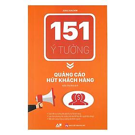 151 Ý Tưởng - Quảng Cáo Hút Khách Hàng (Tặng Bookmark độc đáo)