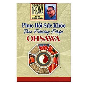 [Download Sách] Phục Hồi Sức Khoẻ Theo Phương Pháp Ohsawa (Tái Bản)