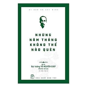 Di Sản Hồ Chí Minh - Những Năm Tháng Không Thể Nào Quên (Hồi Ức Đại Tướng Võ Nguyên Giáp) (Tái Bản 2019)
