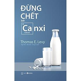 Sách hay Đừng Chết Bởi Canxi