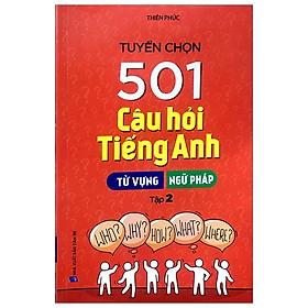Tuyển Chọn 501 Câu Hỏi Tiếng Anh - Từ Vựng - Ngữ Pháp (Tập 2)