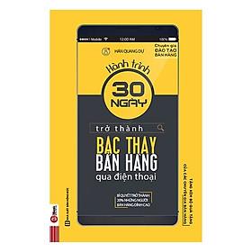 Hành Trình 30 Ngày Trở Thành Bậc Thầy Bán Hàng Qua Điện Thoại(Tặng E-Book Bộ 10 Cuốn Sách Hay Về Kỹ Năng, Đời Sống, Kinh Tế Và Gia Đình - Tại App MCbooks)