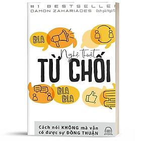 Sách - Nghệ Thuật Từ Chối – Cách Nói Không Mà Vẫn Có Được Đồng Thuận