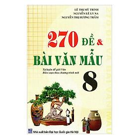270 Đề Và Bài Văn Mẫu Lớp 8 - Tái Bản