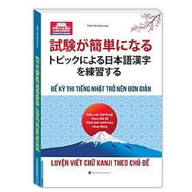 Sách Học Tốt Tiếng Nhật: Luyện Viết Chữ Kanji Theo Chủ Đề - Để Kỳ Thi Tiếng Nhật Trở Nên Đơn Gỉan (Cuốn Sách Giúp Bạn Công Phá Tiếng Nhật Nhanh Chóng / Tặng Kèm Bookmark Green Life)