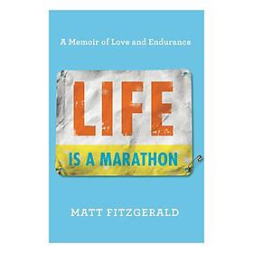 Life Is A Marathon: A Memoir Of Love And Endurance