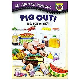 All Aboard Reading: Pig Out! Nhà Lợn Đi Chơi