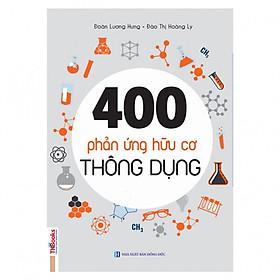400 Phản Ứng Hữu Cơ Thông Dụng - Học Gọn Gàng, Nhớ Dễ Dàng ( Dành Cho Học Sinh THPT Tái Bản 2019 ) tặng kèm bookmark
