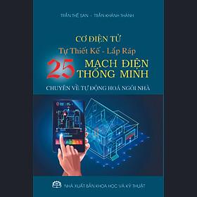 Cơ điện tử - Tự thiết kế lắp ráp 25 mạch điện thông minh. (chuyên về tự động hoá ngôi nhà)