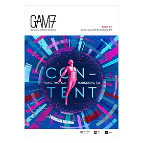 GAM7 Book No.9: Content Trong Thời Đại Marketing 4.0