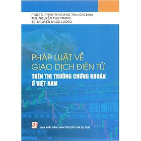 Sách Pháp Luật Về Giao Dịch Điện Tử Trên Thị Trường Chứng Khoán Ở Việt Nam Năm 2020 - NXB Chính Trị Quốc Gia Sự Thật