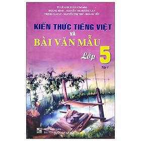 Kiến Thức Tiếng Việt Và Bài Văn Mẫu Lớp 5 - Tập 1 (2020)