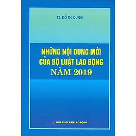 Những Nội Dung Mới Của Bộ Luật Lao Động Năm 2019
